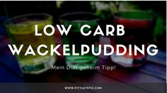 LowCarbWackelpudding (Götterspeise) - Mein Diät Geheimtipp!
