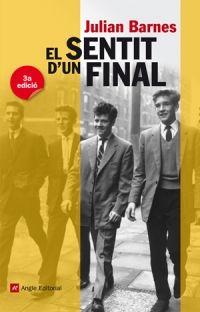 El sentit d'un final de Julian Barnes - Premi Man Booker 2011. Angle Ed. Podeu llegir les primeres pàgines a http://www.angleeditorial.com/tasts/Sentitfinal.pdf