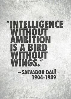 Intelligence without ambition is a bird without wings ~ Salvador Dali via @angela4design
