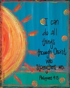 I can do all things through Christ who strengthens me :)