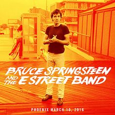 live.brucespringsteen.net - Download Bruce Springsteen & The E Street Band March 10, 2016, Talking Stick Resort Arena, Phoenix, AZ MP3 and FLAC