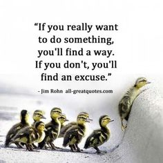 http://cdn.quotesgram.com/small/55/85/896088036-If-you-really-want-to-do-something-youll-find-a-way-pic-quotes.jpg