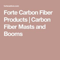 Forte Carbon Fiber Products | Carbon Fiber Masts and Booms