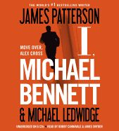 I, Michael Bennett by James Patterson and Michael Ledwidge. Read by Bobby Cannavale. Detective Michael Bennett arrests an infamous Mexican crime lord in a deadly chase that leaves Bennett's lifelong friend Hughie McDonough dead. From jail, the prisoner vows to rain epic violence down upon New York City-and to get revenge on Michael Bennett.