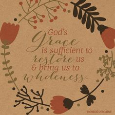 God's grace is sufficient to restore us and bring us to wholeness.