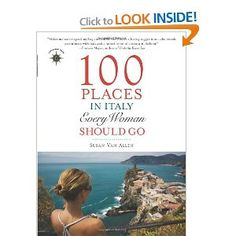 100 Places in Italy Every Woman Should Go (Travelers' Tales)  Because I'm going.