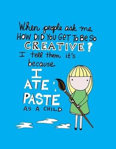 All you creative art therapists and artists, did you ever eat the paste? I admit, I did! Just a little humor from https://www.facebook.com/arttherapywithoutborders, Art Therapy Without Borders Facebook page today. www.atwb.org