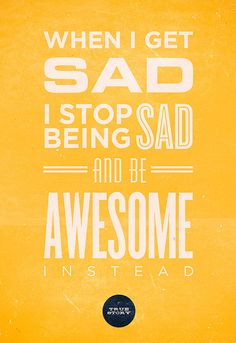 Awesomeness: When I get sad, i stop being sad and be awesome instead. (Barney Stinton quote - Lettering version)