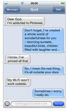 Someone sent me this hysterical faux text message between God and a Pinterest user. It's from the site:  http://textinggod.tumblr.com/image/24672799008