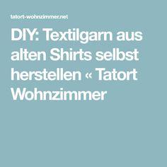DIY: Textilgarn aus alten Shirts selbst herstellen « Tatort Wohnzimmer