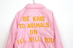 Be Kind 2 Animals or I'll Kill You. Pink by napkinitems on Etsy, $75.00