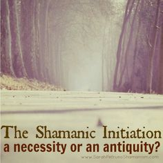 """""""It is said that shamans can die in shamanic initiation. This is considered a soul death, accompanied by a soul rebirth. // Been there & Done that y'all. It's real and you'll never forget it. One of the most beautiful days of my life. //  The Shamanic Initiation: Is it Necessary?"""