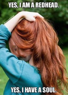 Redheads have souls. #RockitlikeaRedhead