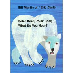 Polar Bear, Polar Bear, What Do You Hear? This is going to be in my classroom.