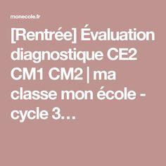 [Rentrée] Évaluation diagnostique CE2 CM1 CM2 | ma classe mon école - cycle 3…