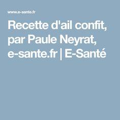 Recette d'ail confit, par Paule Neyrat, e-sante.fr | E-Santé