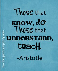 """Those that know, do. Those that understand, teach."" -Aristotle #quotes #teacher"