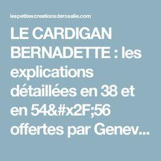 LE CARDIGAN BERNADETTE  : les explications détaillées en 38 et en 54/56 offertes par Geneviève!!!(tricot, facile et rapide!) – ♥ Les Petites Créations de Rosalie ♥