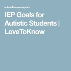 IEP Goals for Autistic Students | LoveToKnow