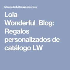Lola Wonderful_Blog: Regalos personalizados de catálogo LW
