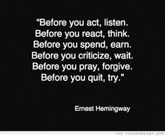 Before you act listen before you react think before you spend earn