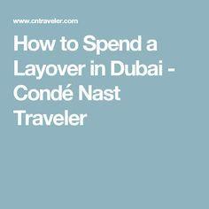 How to Spend a Layover in Dubai - Condé Nast Traveler