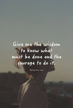 Lord, Give me the wisdom to know your will, and the courage to do it. #motivation