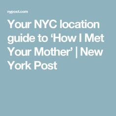 Your NYC location guide to 'How I Met Your Mother' | New York Post