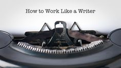 """The Pessimist: """"How to Work Like a Writer"""""""