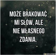 Miej wlasne zdanie nawet jesli brakuje ci slow Meaningful Quotes, Inspirational Quotes, Motto, Life Philosophy, God Loves You, Good Thoughts, True Words, Cool Words, Quotations