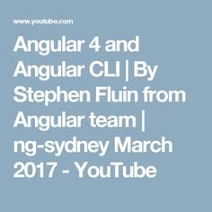 Angular 4 and Angular CLI | By Stephen Fluin from Angular team | ng-sydney March 2017 - YouTube