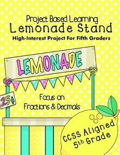 Project Based Learning 5th Grade: Fractions & Decimals. Create a lemonade stand.