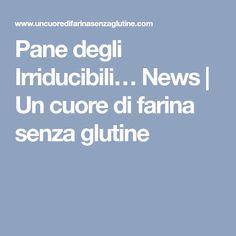 Pane degli Irriducibili… News | Un cuore di farina senza glutine