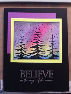 Northern Lights inspired card using Pan Pastels for the coloring and the trees are from Memory Box.  The saying is from Penny Black. This card is being taught in a current class for the 2016 Holiday Season!