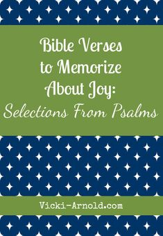 Bible Verses to Memorize About Joy: Selections From Psalms from www.vicki-arnold.com