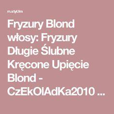 Fryzury  Blond włosy: Fryzury Długie Ślubne Kręcone Upięcie Blond - CzEkOlAdKa2010 - 2638319