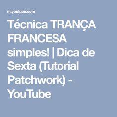 Técnica TRANÇA FRANCESA simples! | Dica de Sexta (Tutorial Patchwork) - YouTube