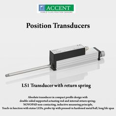LS1 Transducer with return spring Absolute transducer in compact profile design with double-sided supported actuating rod and internal return spring, NOVOPAD non-contacting, inductive measuring principle, Teach-in function with status LEDs, probe tip with pressed-in hardened metal ball, long life span. #AccentSensors #PositionTransducers #LS1Transducerwithreturnspring #switches Visit - http://www.accentsensors.com/