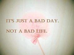 Это всего лишь плохой день, а не плохая жизнь.
