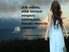 'Don't wait for your ship sailing to the harbour. Row out to meet it'. In Finnish Finnish Words, The Row, Sailing, Language, Passion, Feelings, Meet, Ship, Candle