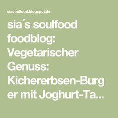 sia´s soulfood foodblog: Vegetarischer Genuss: Kichererbsen-Burger mit Joghurt-Tahini-Sauce
