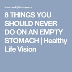 8 THINGS YOU SHOULD NEVER DO ON AN EMPTY STOMACH | Healthy Life Vision