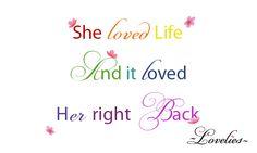 She loved life...