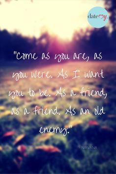 Come as you are. Nirvana Lyrics!