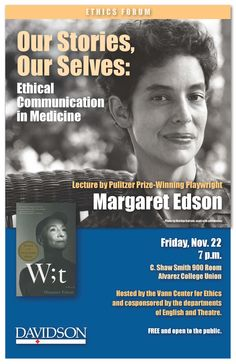 Our Stories, Our Selves: Ethical Communication in Medicine by Ms. Margaret Edson, Educator and Pulitzer-Prize--winning author of Wit.  Co-sponsored by the departments of English and Theatre.
