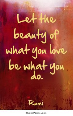 Quotes about love - Let the beauty of what you love be what..