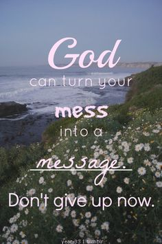 """""""God can turn your mess into a message..."""" No matter how your 2012 is ending, don't give up on your #2013. #message"""