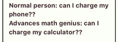 This is what happens when you have a super smart calculator : )