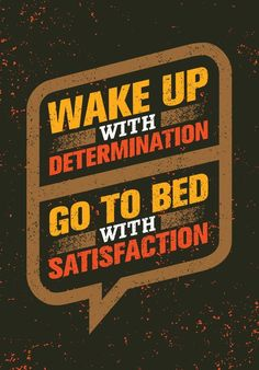 Wake Up With Determination. Go Be Bed With Satisfaction. Read More Positive Determination Quotes Motivational Quotes Wallpaper, Inspirational Quotes Pictures, Motivational Posters, Wisdom Quotes, Words Quotes, Life Quotes, Wake Up Quotes, Funny Attitude Quotes, Badass Quotes