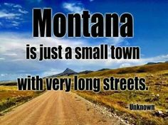 There is something about Montana that makes you feel safe, cared for and secure in the knowledge that if you need help, someone will help you. Judy Helm Wright